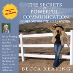 The Secrets of Powerful Communication, by Becca Keating